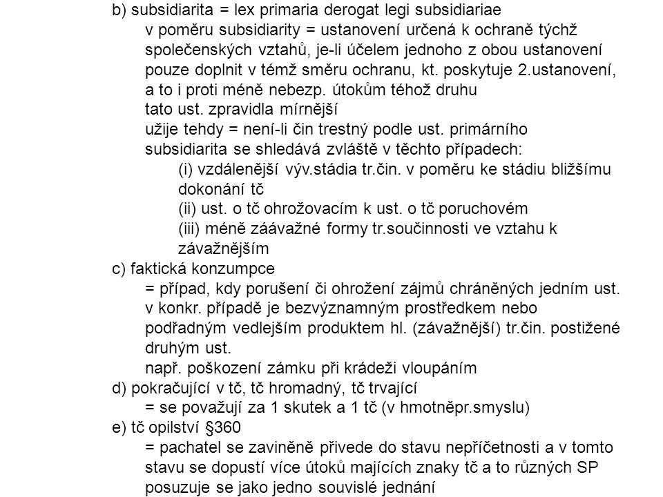 b) subsidiarita = lex primaria derogat legi subsidiariae