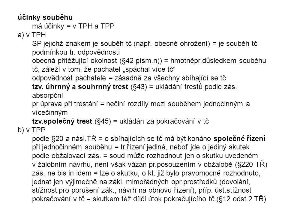 účinky souběhu má účinky = v TPH a TPP. a) v TPH. SP jejichž znakem je souběh tč (např. obecné ohrožení) = je souběh tč podmínkou tr. odpovědnosti.