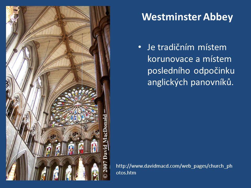 Westminster Abbey Je tradičním místem korunovace a místem posledního odpočinku anglických panovníků.