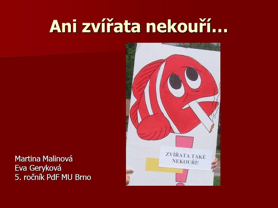 Ani zvířata nekouří… Martina Malinová Eva Geryková