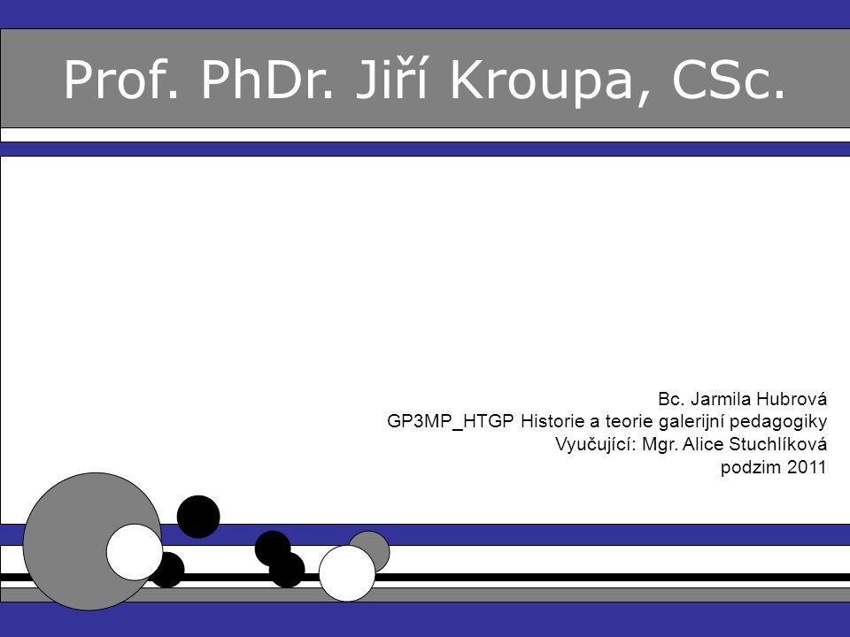 Prof. PhDr. Jiří Kroupa, CSc.