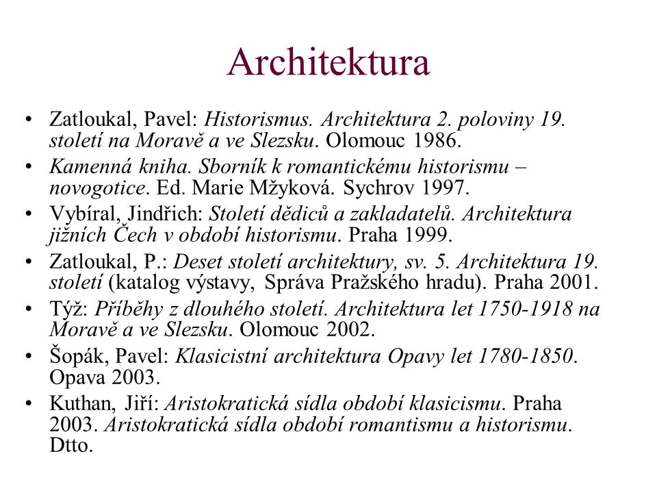Architektura Zatloukal, Pavel: Historismus. Architektura 2. poloviny 19. století na Moravě a ve Slezsku. Olomouc 1986.