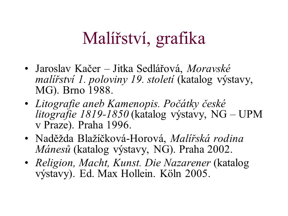 Malířství, grafika Jaroslav Kačer – Jitka Sedlářová, Moravské malířství 1. poloviny 19. století (katalog výstavy, MG). Brno 1988.