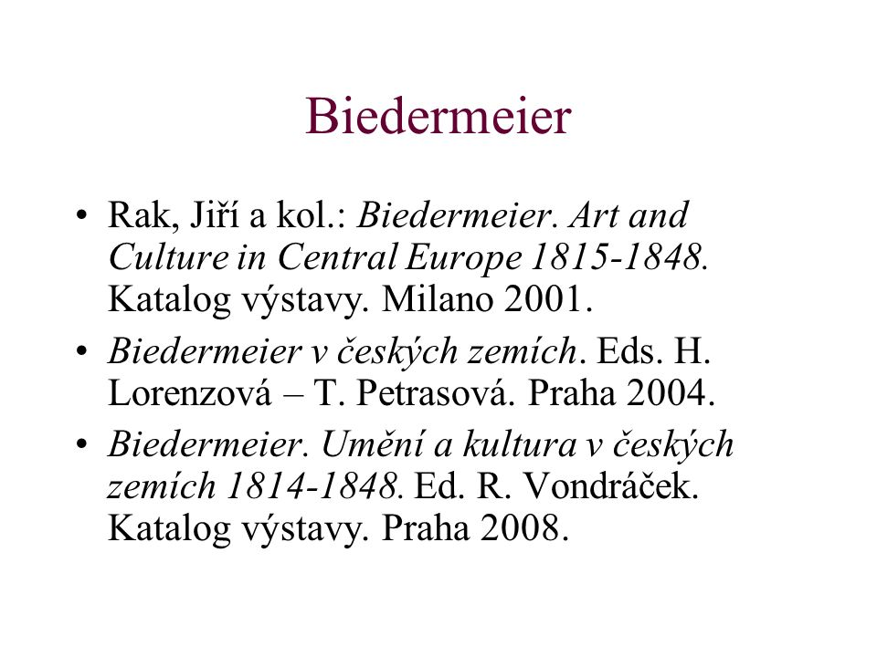Biedermeier Rak, Jiří a kol.: Biedermeier. Art and Culture in Central Europe 1815-1848. Katalog výstavy. Milano 2001.
