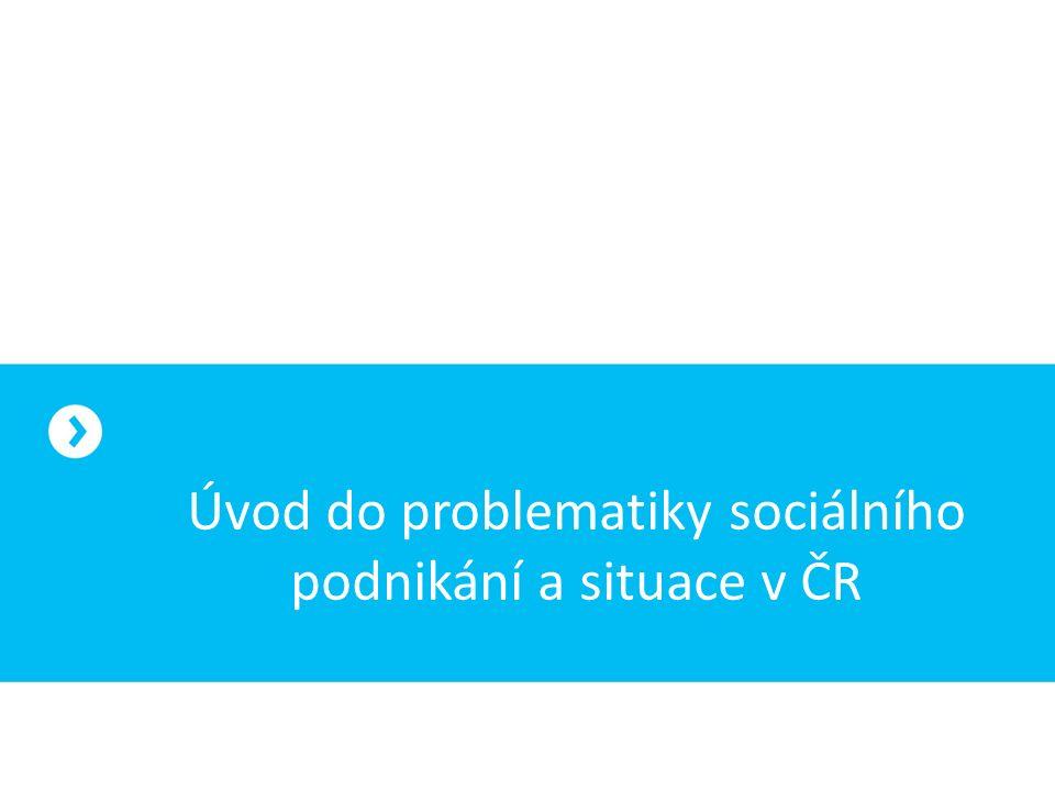 Úvod do problematiky sociálního podnikání a situace v ČR