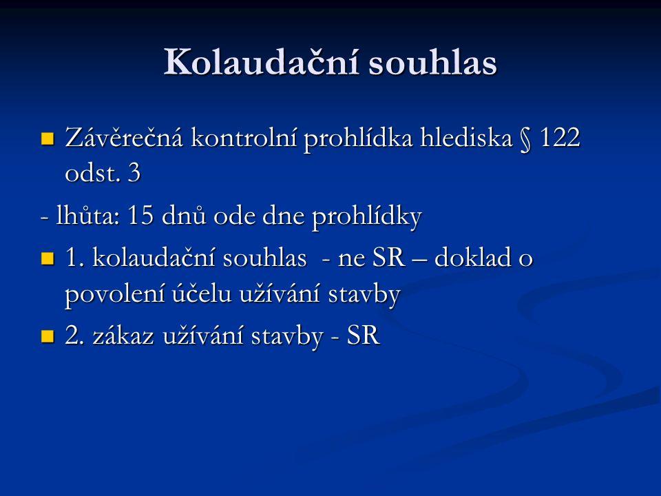 Kolaudační souhlas Závěrečná kontrolní prohlídka hlediska § 122 odst. 3. - lhůta: 15 dnů ode dne prohlídky.