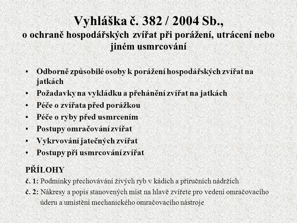Vyhláška č. 382 / 2004 Sb., o ochraně hospodářských zvířat při porážení, utrácení nebo jiném usmrcování