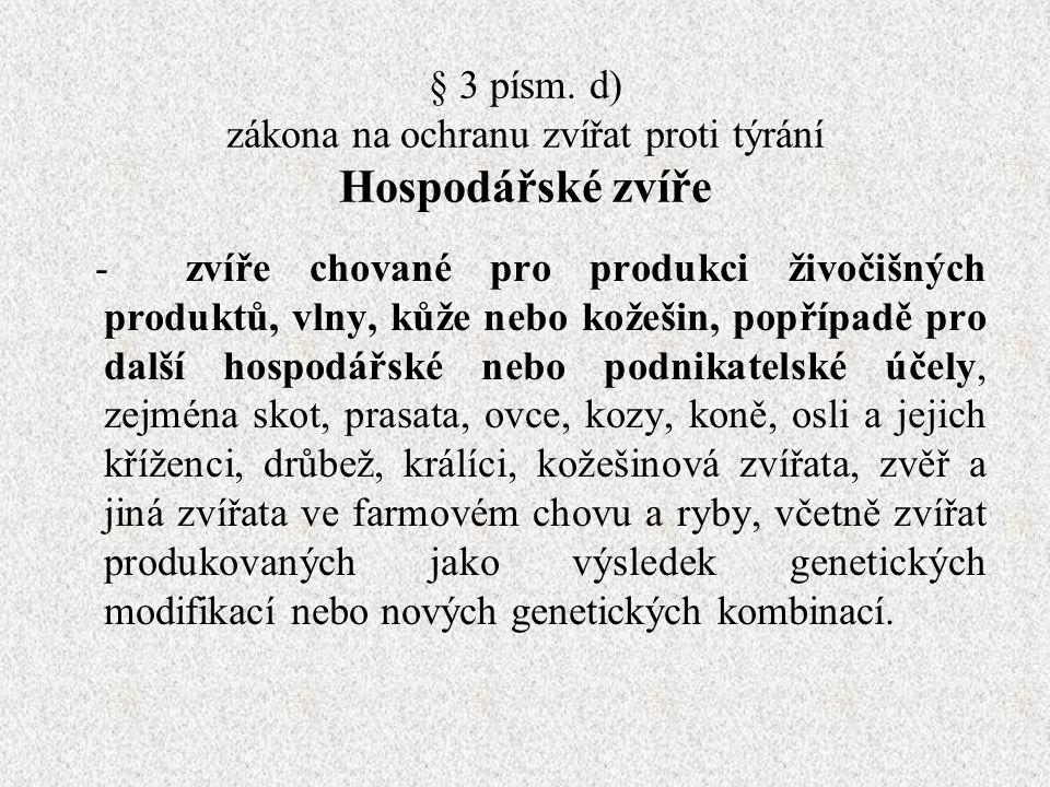§ 3 písm. d) zákona na ochranu zvířat proti týrání Hospodářské zvíře