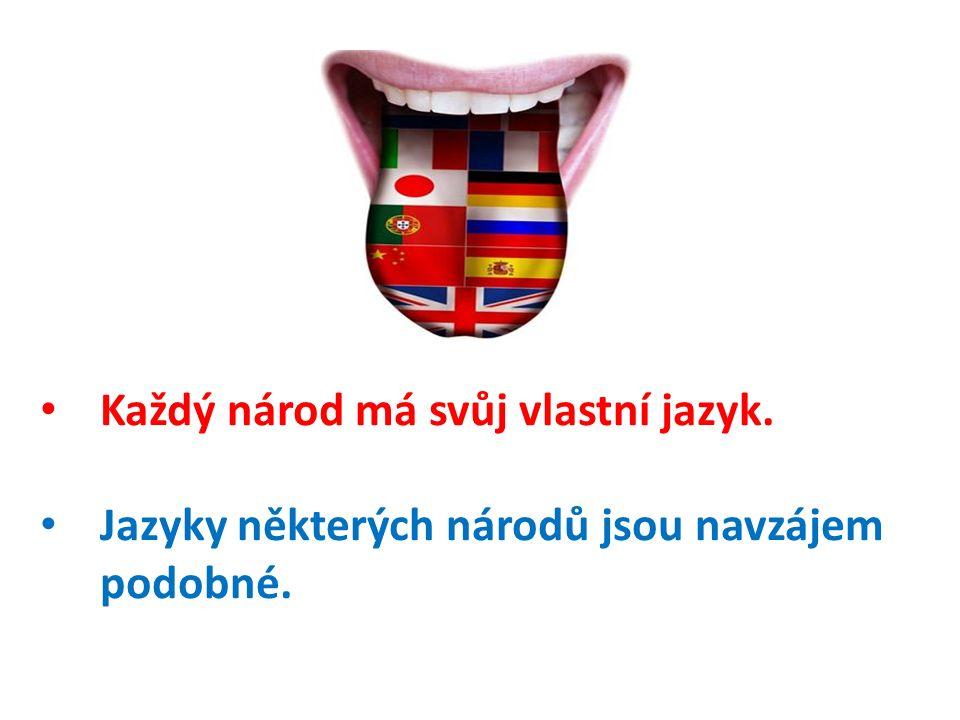 Každý národ má svůj vlastní jazyk.