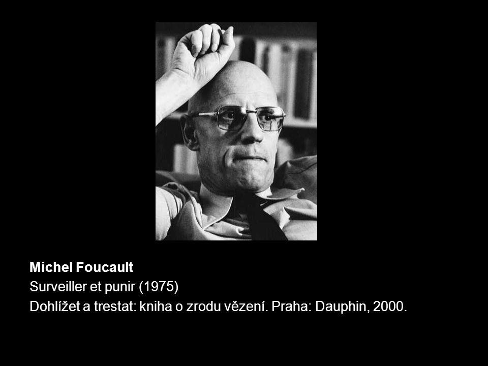 Michel Foucault Surveiller et punir (1975) Dohlížet a trestat: kniha o zrodu vězení.