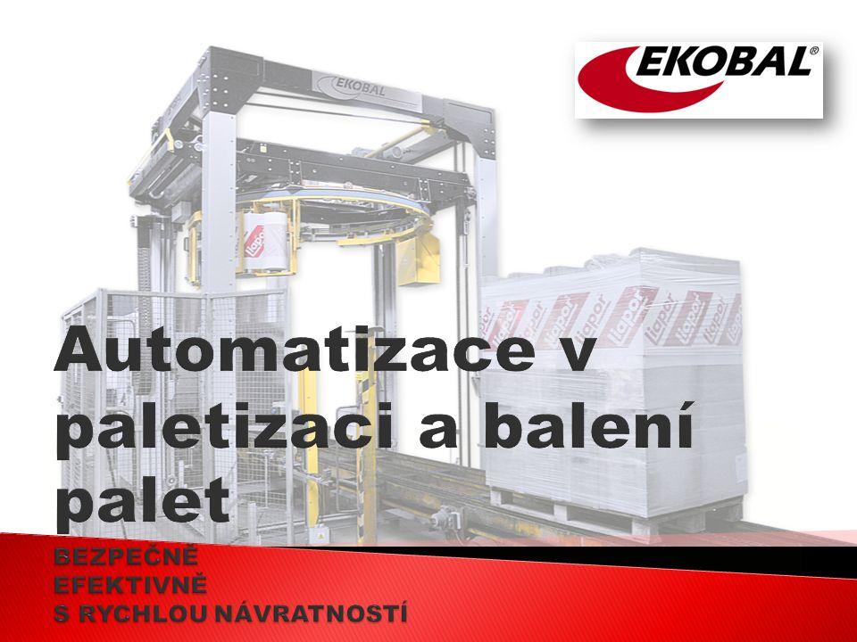 Automatizace v paletizaci a balení palet BEZPEČNĚ EFEKTIVNĚ S RYCHLOU NÁVRATNOSTÍ