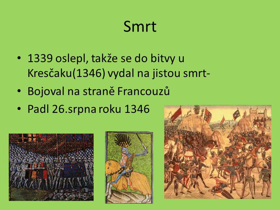Smrt 1339 oslepl, takže se do bitvy u Kresčaku(1346) vydal na jistou smrt- Bojoval na straně Francouzů.