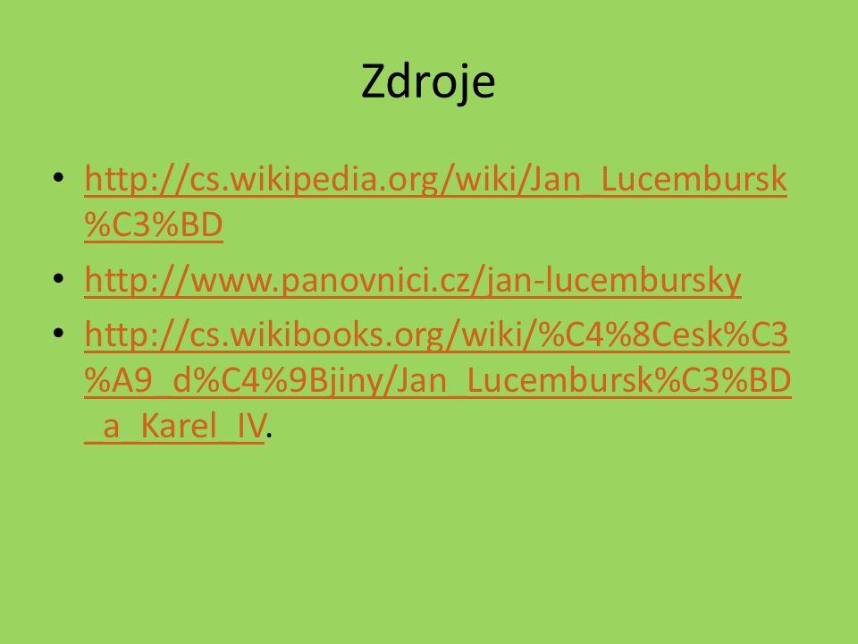 Zdroje http://cs.wikipedia.org/wiki/Jan_Lucembursk%C3%BD