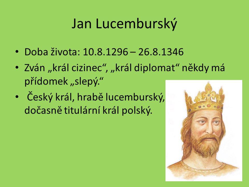 Jan Lucemburský Doba života: 10.8.1296 – 26.8.1346