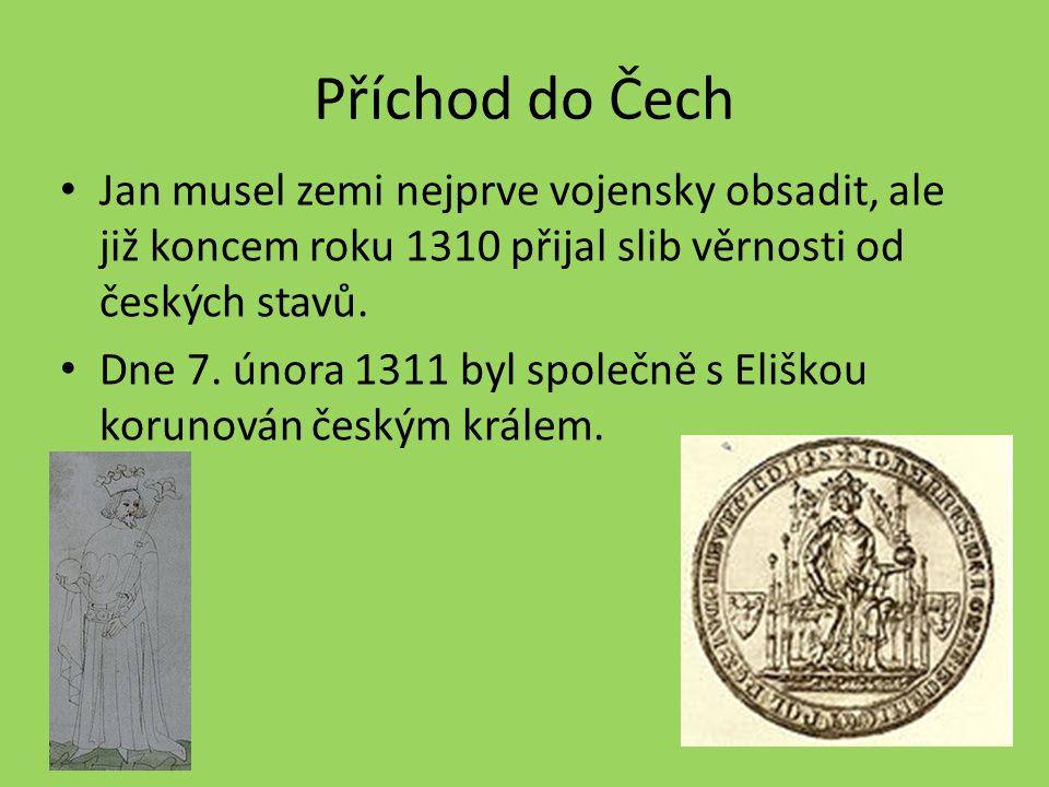 Příchod do Čech Jan musel zemi nejprve vojensky obsadit, ale již koncem roku 1310 přijal slib věrnosti od českých stavů.