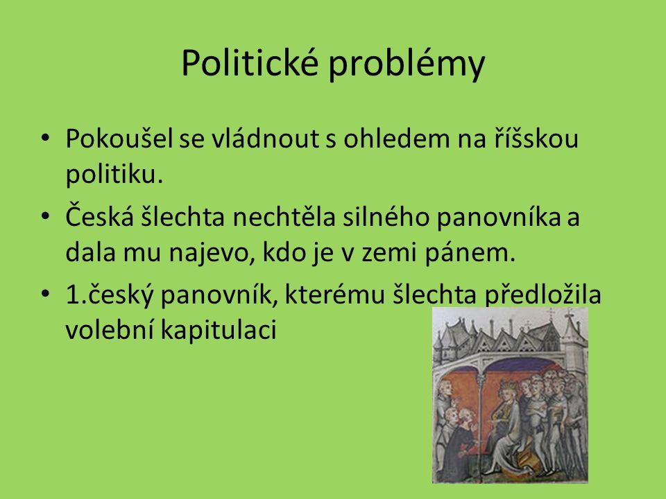Politické problémy Pokoušel se vládnout s ohledem na říšskou politiku.