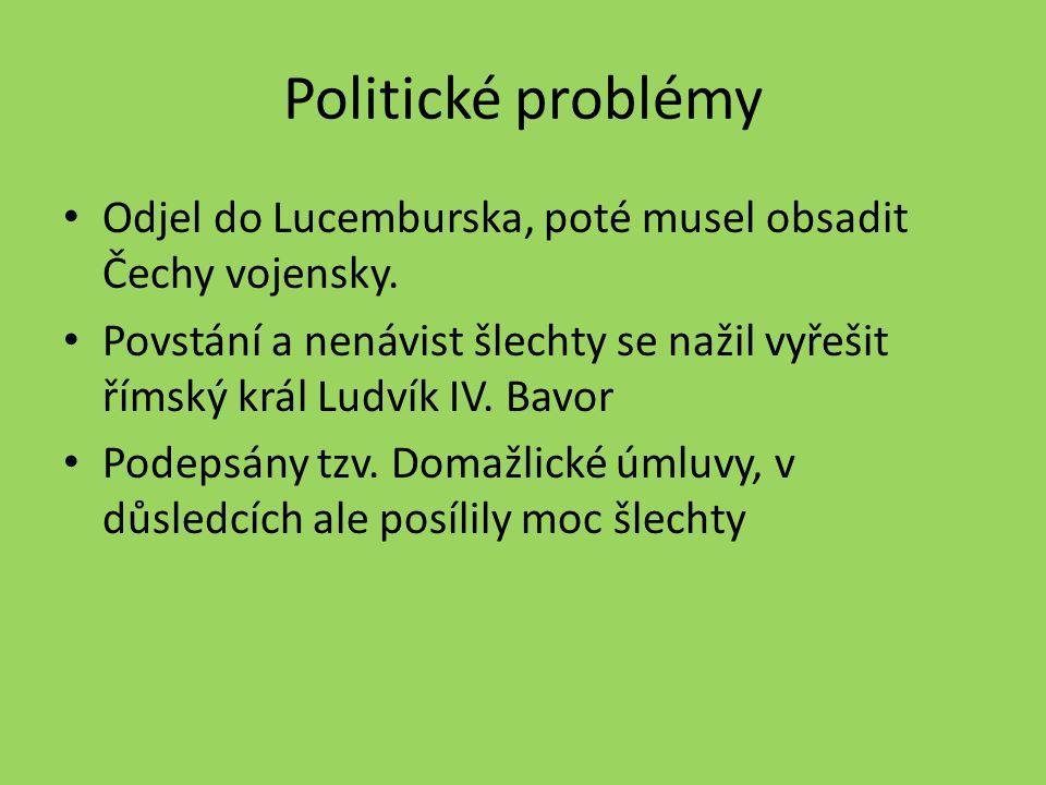 Politické problémy Odjel do Lucemburska, poté musel obsadit Čechy vojensky.