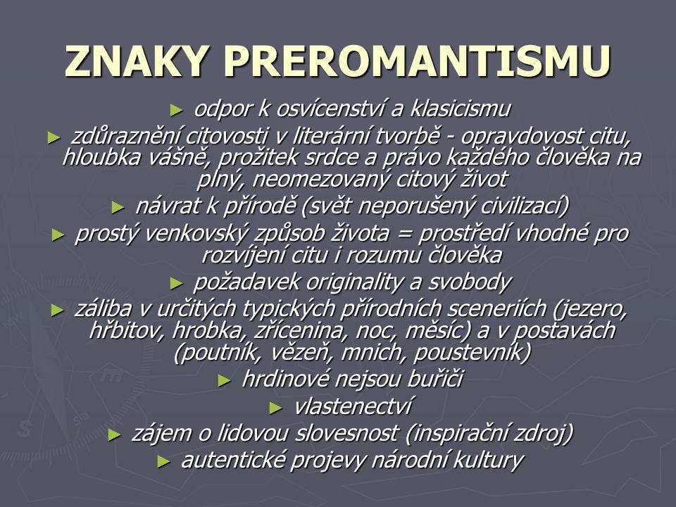 ZNAKY PREROMANTISMU odpor k osvícenství a klasicismu