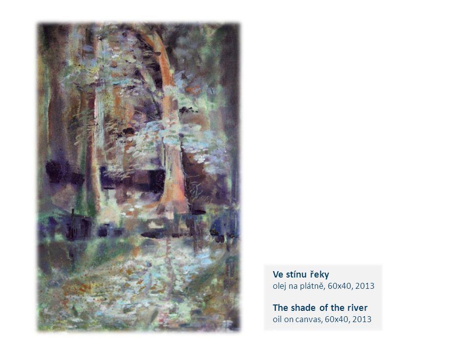 Ve stínu řeky olej na plátně, 60x40, 2013