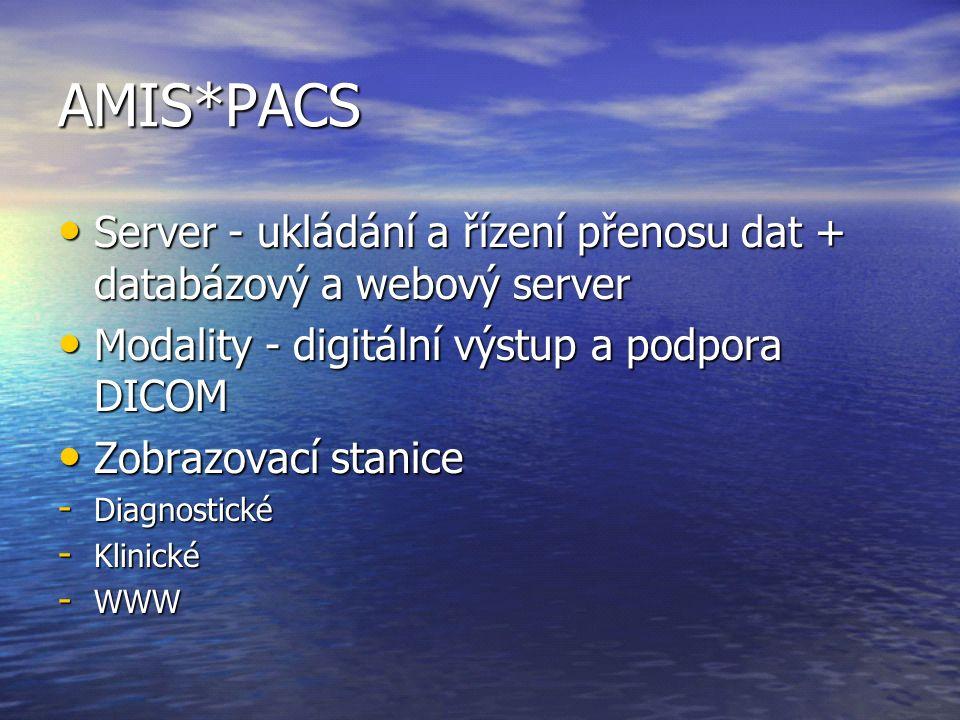 AMIS*PACS Server - ukládání a řízení přenosu dat + databázový a webový server. Modality - digitální výstup a podpora DICOM.
