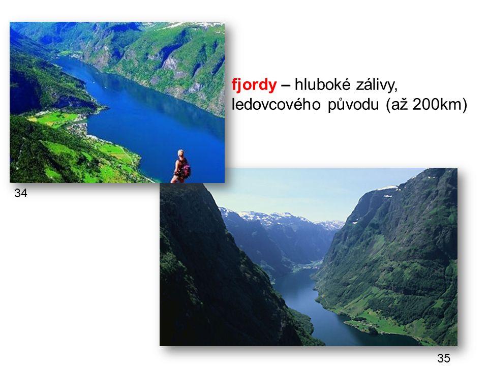 fjordy – hluboké zálivy, ledovcového původu (až 200km)