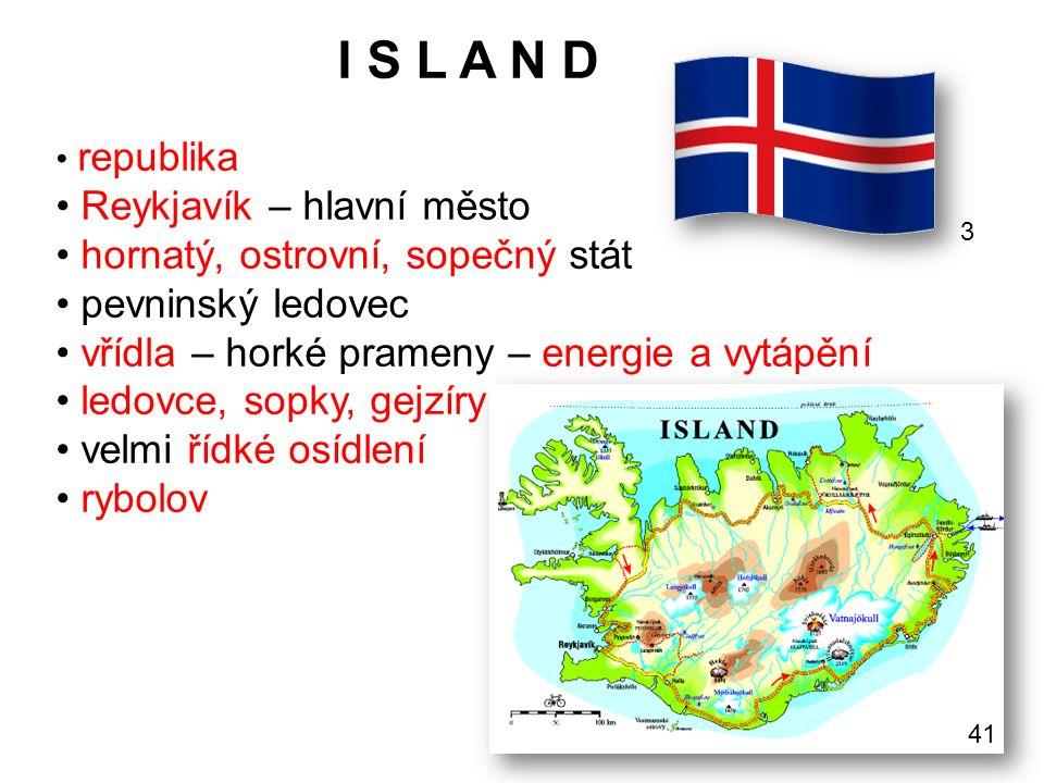 I S L A N D Reykjavík – hlavní město hornatý, ostrovní, sopečný stát