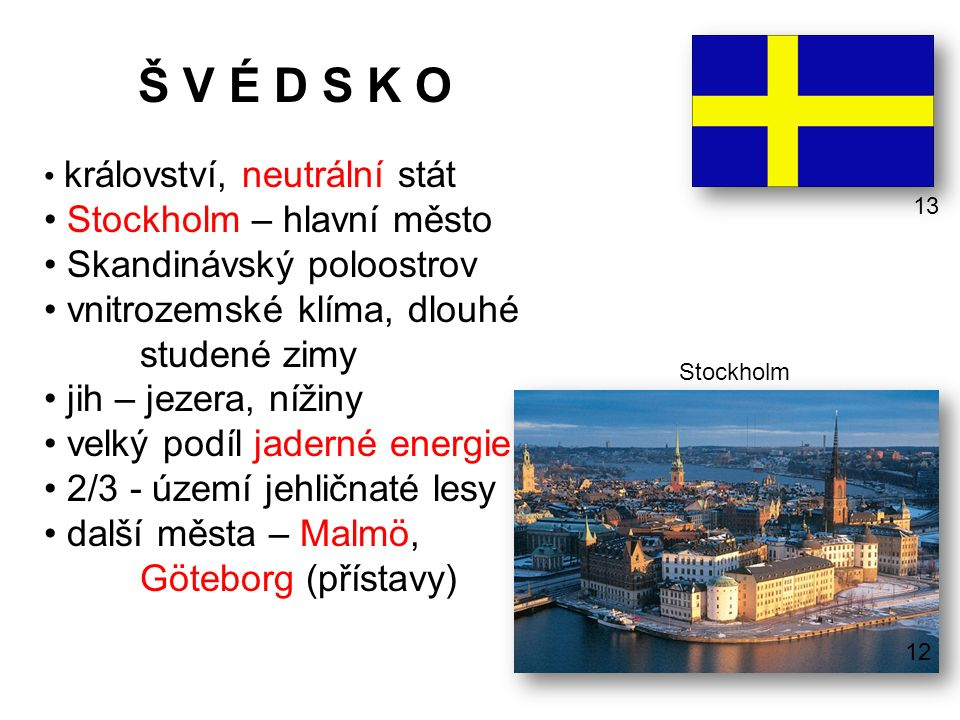 Š V É D S K O Stockholm – hlavní město Skandinávský poloostrov