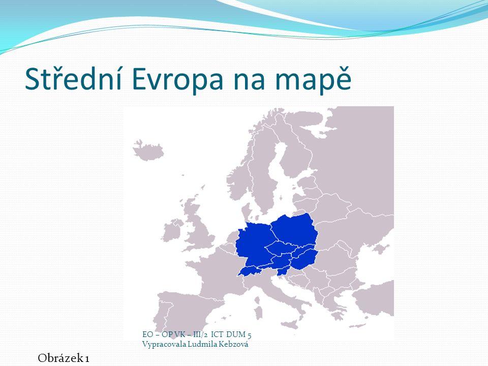 Střední Evropa na mapě Obrázek 1 EO – OP VK – III/2 ICT DUM 5