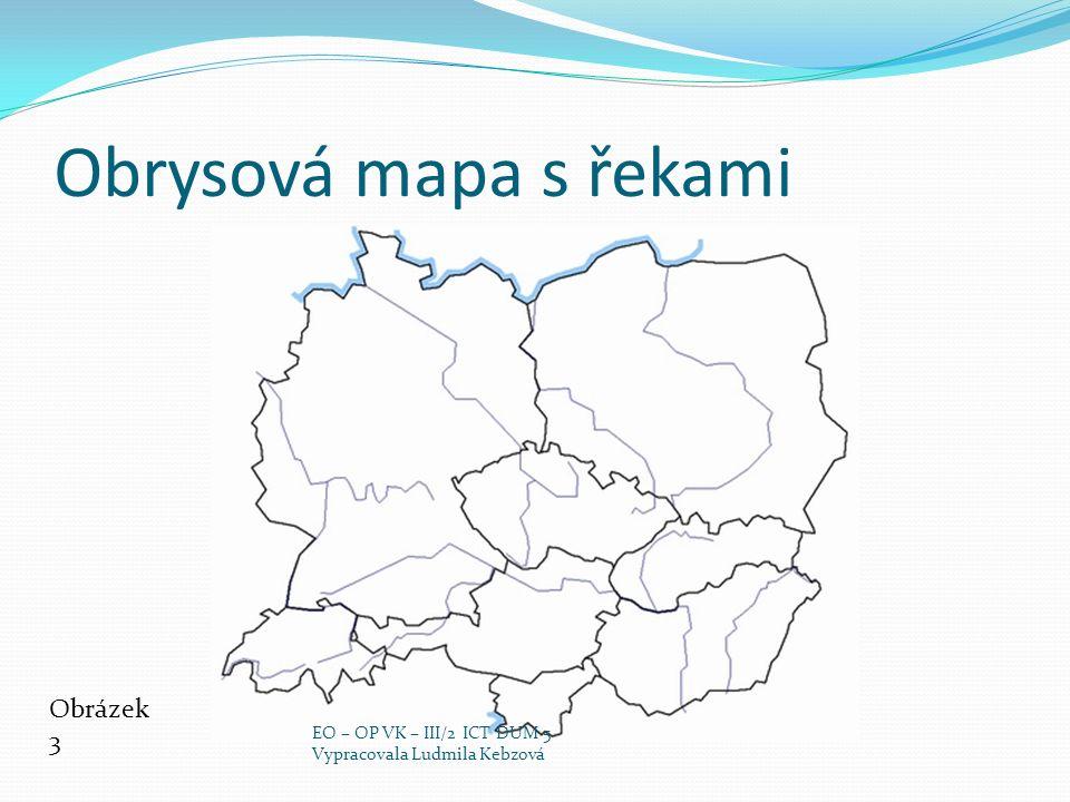 Obrysová mapa s řekami Obrázek 3 EO – OP VK – III/2 ICT DUM 5