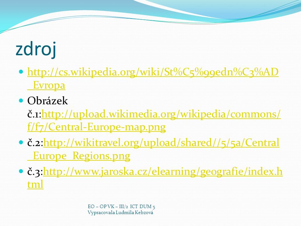zdroj http://cs.wikipedia.org/wiki/St%C5%99edn%C3%AD_Evropa