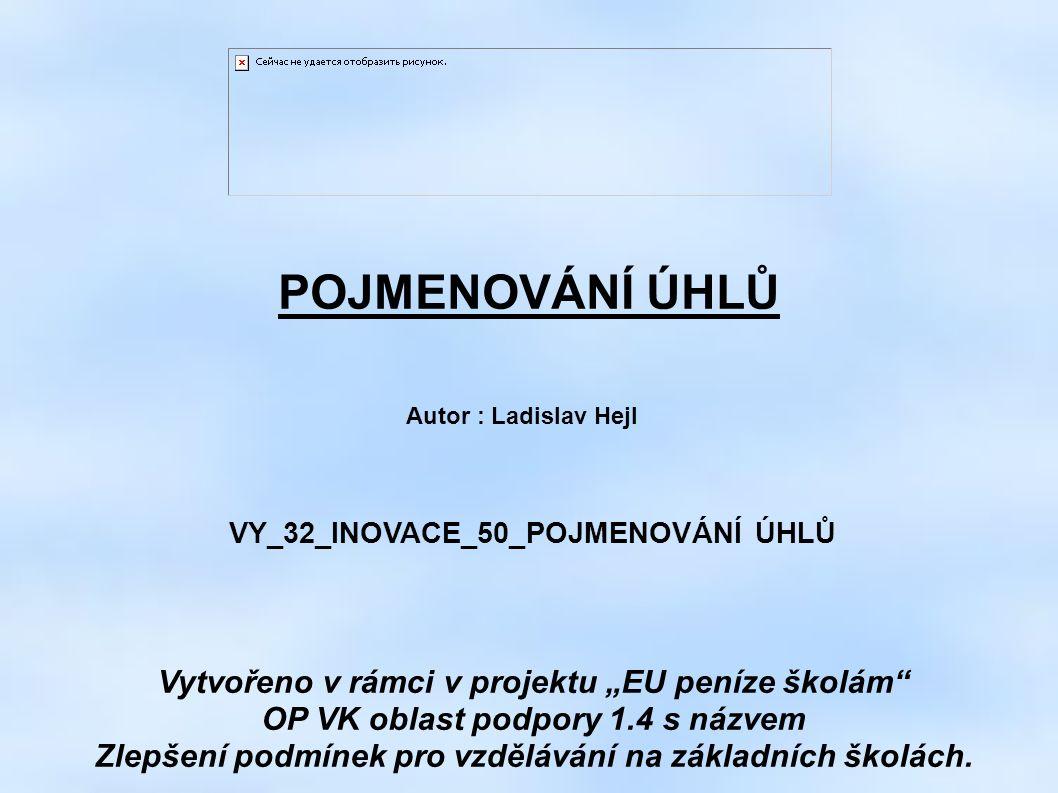 """POJMENOVÁNÍ ÚHLŮ Vytvořeno v rámci v projektu """"EU peníze školám"""