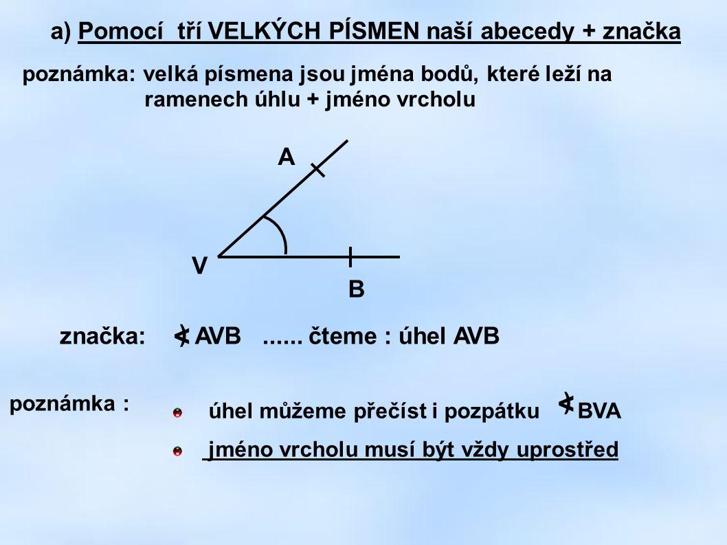 < < a) Pomocí tří VELKÝCH PÍSMEN naší abecedy + značka A V B