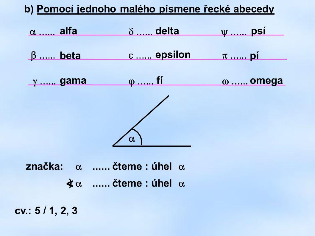 < b) Pomocí jednoho malého písmene řecké abecedy a ...... alfa