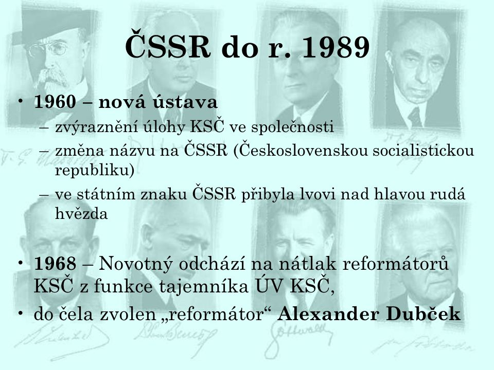 ČSSR do r. 1989 1960 – nová ústava. zvýraznění úlohy KSČ ve společnosti. změna názvu na ČSSR (Československou socialistickou republiku)