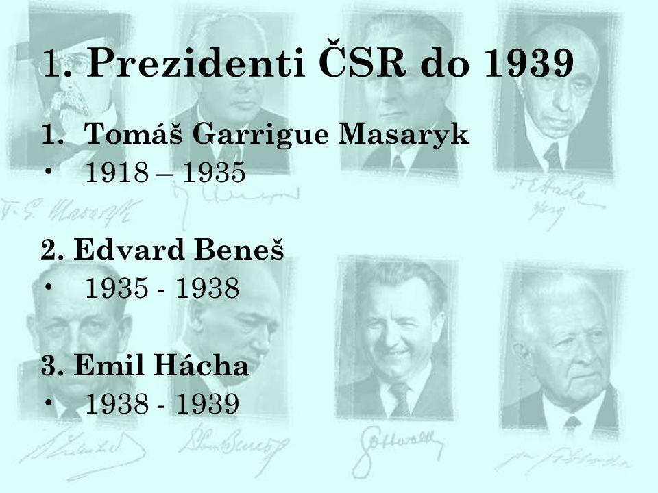 1. Prezidenti ČSR do 1939 Tomáš Garrigue Masaryk 1918 – 1935