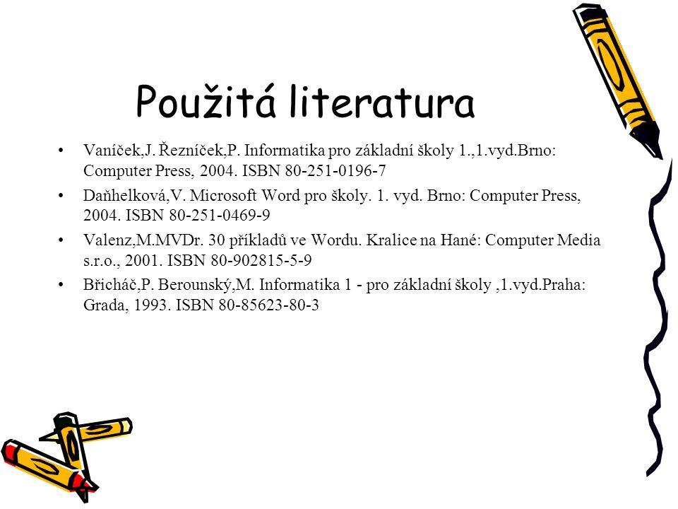 Použitá literatura Vaníček,J. Řezníček,P. Informatika pro základní školy 1.,1.vyd.Brno: Computer Press, 2004. ISBN 80-251-0196-7.