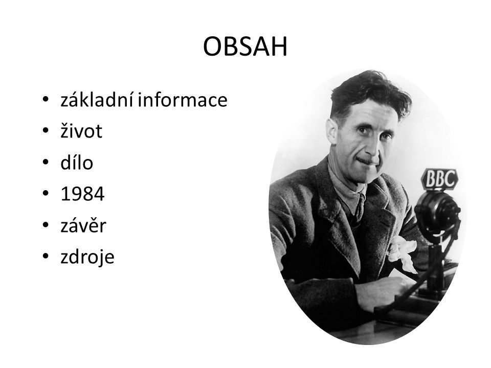 OBSAH základní informace život dílo 1984 závěr zdroje
