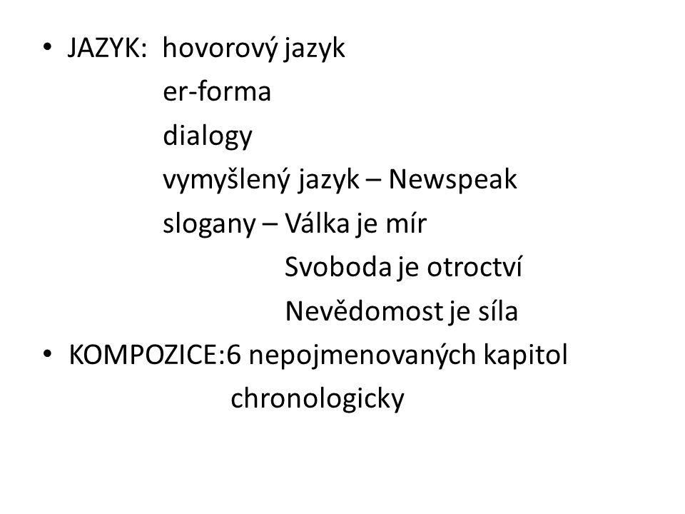 JAZYK: hovorový jazyk er-forma. dialogy. vymyšlený jazyk – Newspeak. slogany – Válka je mír. Svoboda je otroctví.