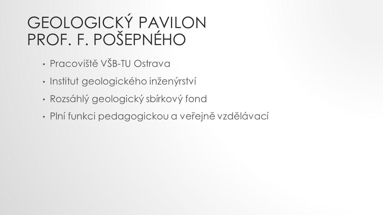 GEOLOGICKÝ PAVILON PROF. F. POŠEPNÉHO
