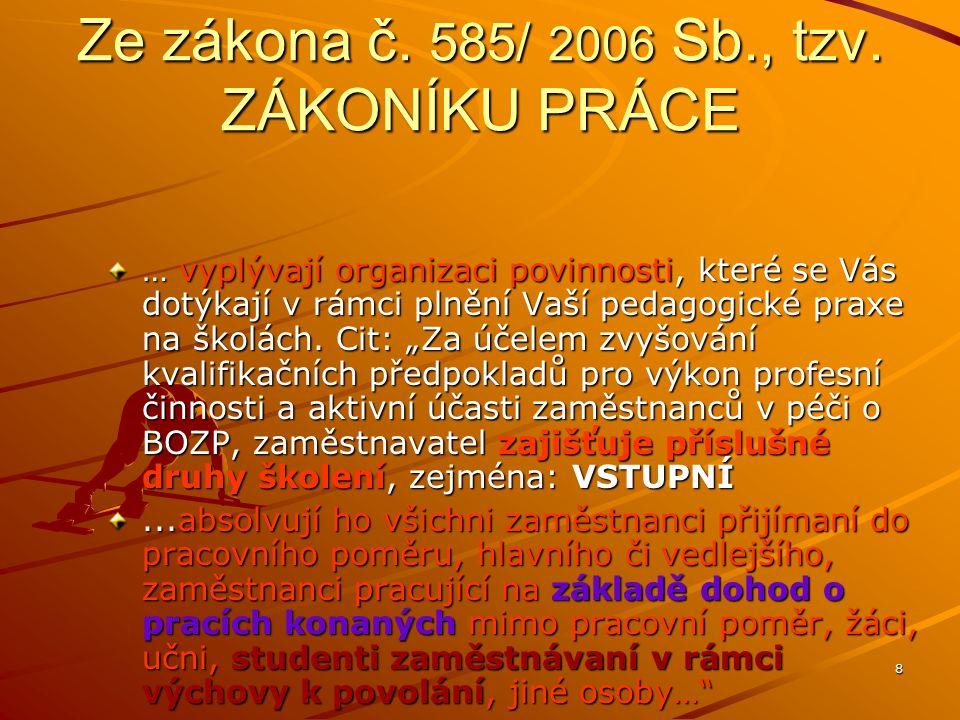 Ze zákona č. 585/ 2006 Sb., tzv. ZÁKONÍKU PRÁCE