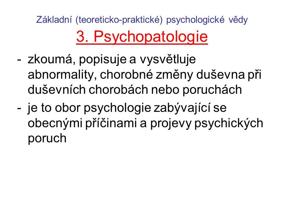 Základní (teoreticko-praktické) psychologické vědy 3. Psychopatologie