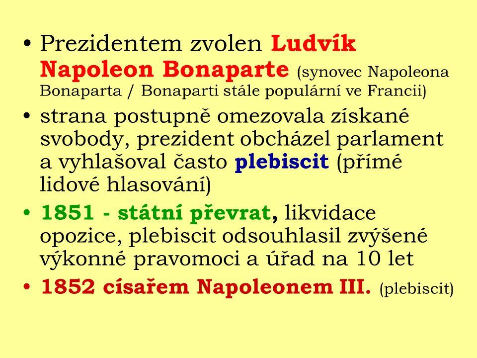 Prezidentem zvolen Ludvík Napoleon Bonaparte (synovec Napoleona Bonaparta / Bonaparti stále populární ve Francii)