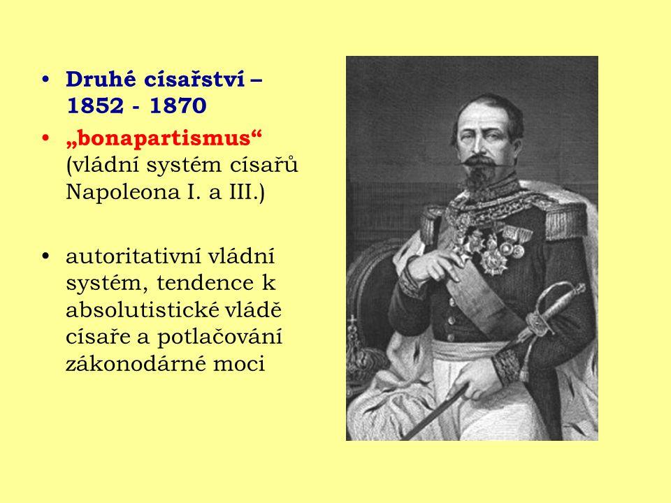 """Druhé císařství – 1852 - 1870 """"bonapartismus (vládní systém císařů Napoleona I. a III.)"""