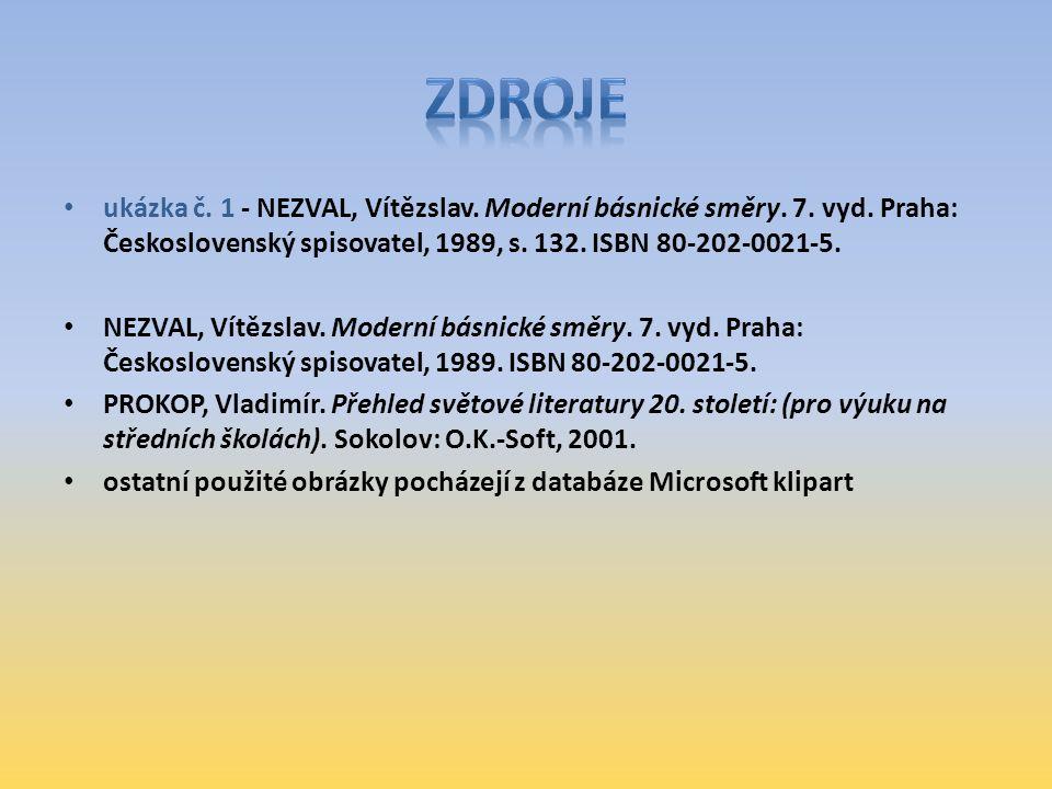 zdroje ukázka č. 1 - NEZVAL, Vítězslav. Moderní básnické směry. 7. vyd. Praha: Československý spisovatel, 1989, s. 132. ISBN 80-202-0021-5.