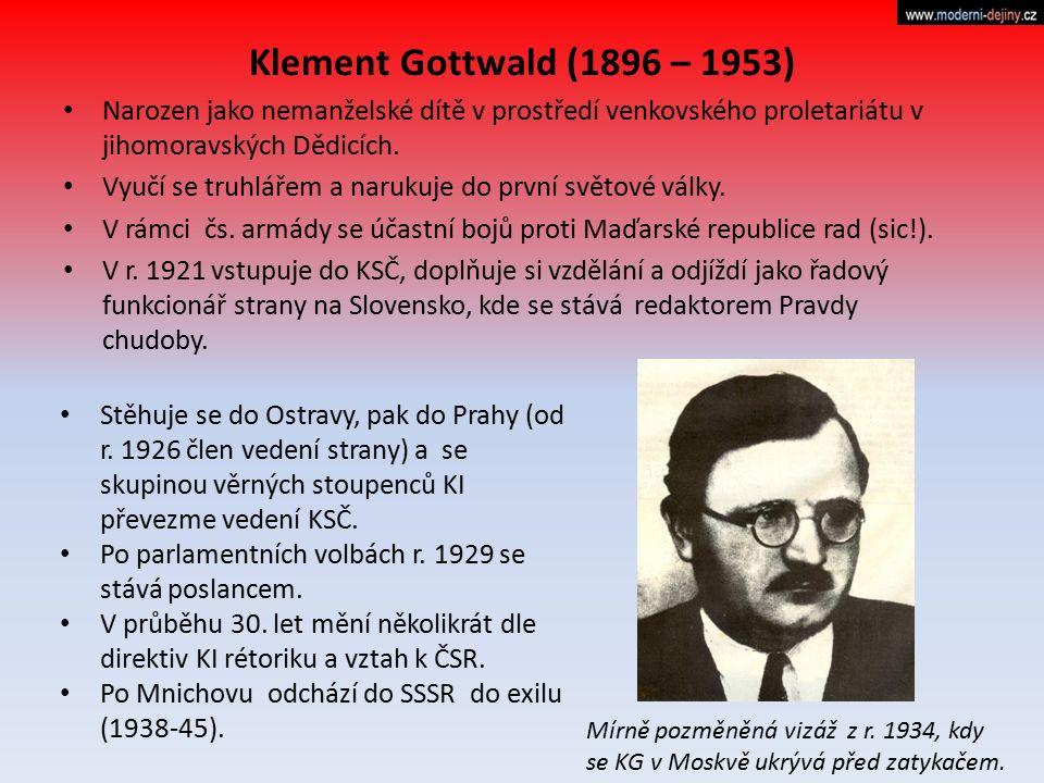 Klement Gottwald (1896 – 1953) Narozen jako nemanželské dítě v prostředí venkovského proletariátu v jihomoravských Dědicích.
