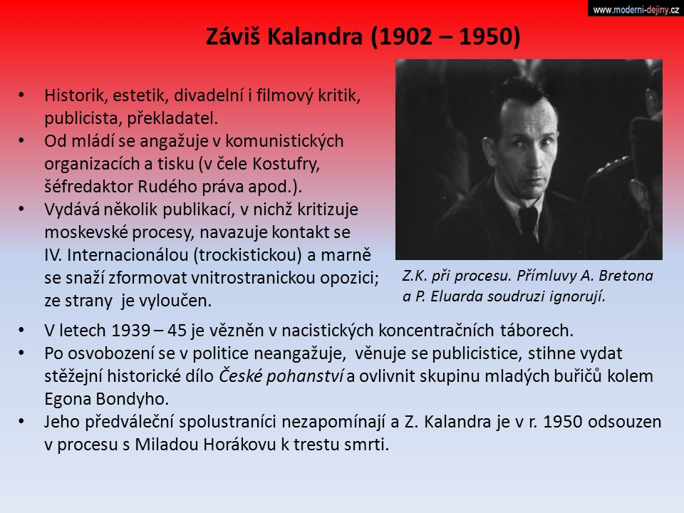 Záviš Kalandra (1902 – 1950) Historik, estetik, divadelní i filmový kritik, publicista, překladatel.