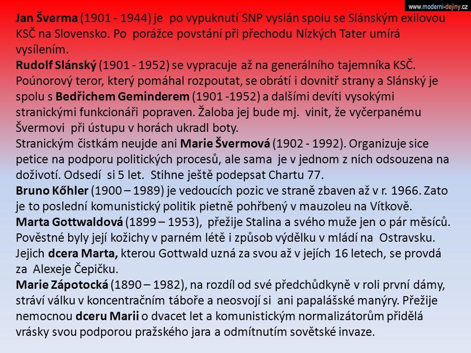 Jan Šverma (1901 - 1944) je po vypuknutí SNP vyslán spolu se Slánským exilovou KSČ na Slovensko. Po porážce povstání při přechodu Nízkých Tater umírá vysílením.