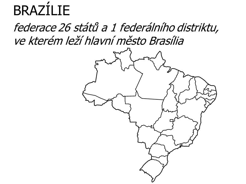 BRAZÍLIE federace 26 států a 1 federálního distriktu, ve kterém leží hlavní město Brasília