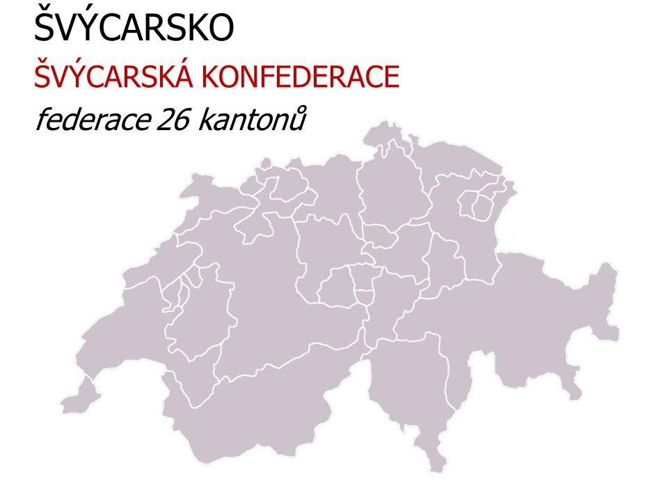 ŠVÝCARSKO ŠVÝCARSKÁ KONFEDERACE federace 26 kantonů