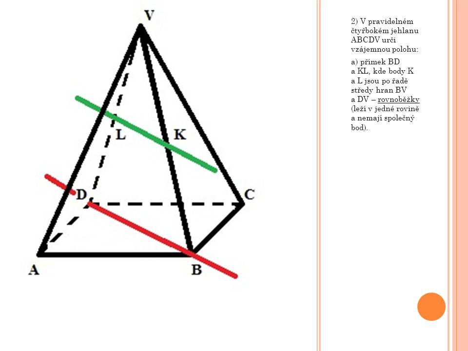 2) V pravidelném čtyřbokém jehlanu ABCDV urči vzájemnou polohu:
